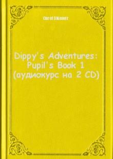 Обложка книги  - Dippy's Adventures: Pupil's Book 1 (аудиокурс на 2 CD)