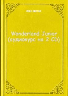 Обложка книги  - Wonderland Junior (аудиокурс на 2 CD)