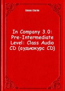 Обложка книги  - In Company 3.0: Pre-Intermediate Level: Class Audio CD (аудиокурс CD)