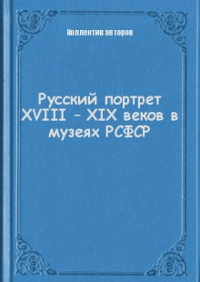 Обложка книги  - Русский портрет XVIII – XIX веков в музеях РСФСР